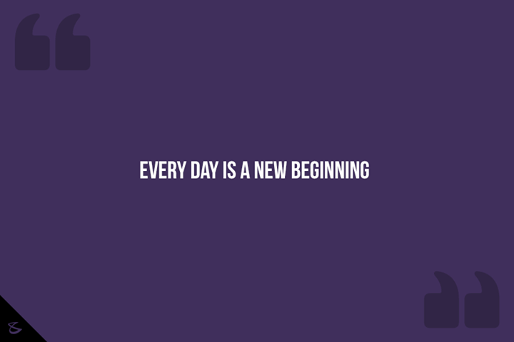 Every Day is a new beginning!  #Business #Technology #Innovations