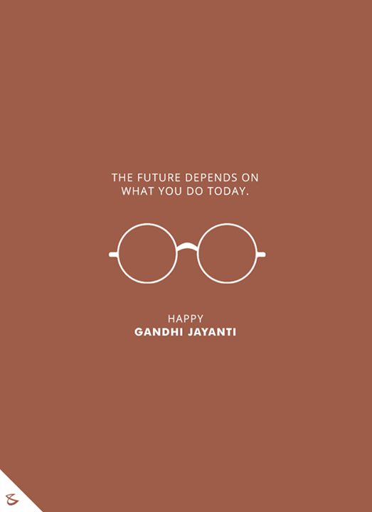 The future depends on what you do today.  #HappyGandhiJayanti #GandhiJayanti #Business #Technology #Innovations