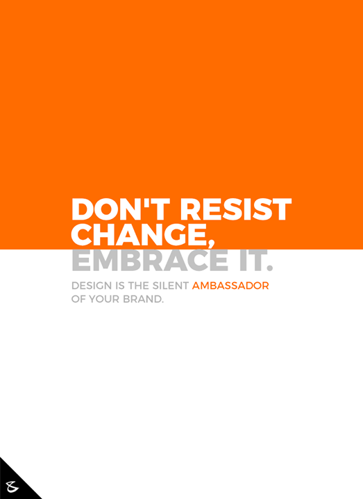 Don't resist change, embrace it.  #CompuBrain #Business #Technology #Innovations #DigitalMediaAgency #Design #Branding