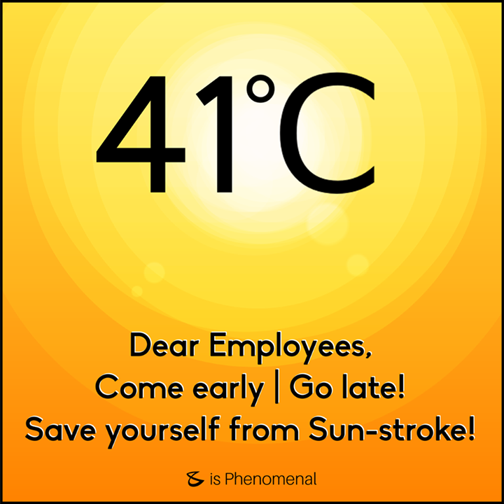 Dear Employees,   The best way to save yourself from #SummerStroke!
