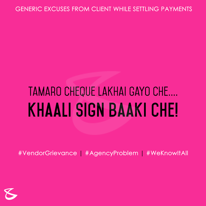 Har Ek 'Payment' Zaroori Hota Hai!!!  Like & Share if You've been a victim of any of these...  :: Issued in Vendor Interest ::  #ClientServicing #VendorGrievance #AgencyProblem #WeKnowItAll #CommonExcuses
